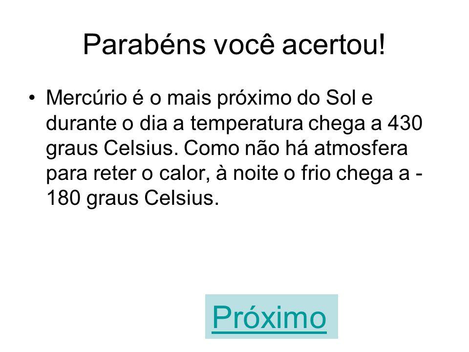 Em Mercúrio, a temperatura varia entre 400 graus Celsius positivos e quase 200 graus Celsius negativos. VERDADEIROFALSO