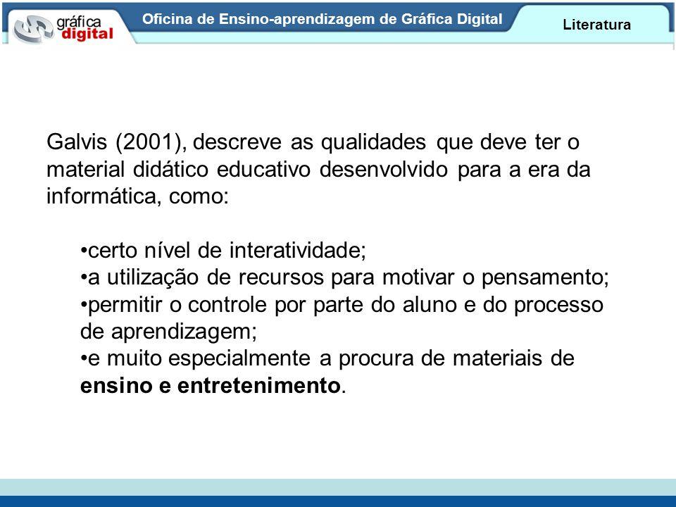 Oficina de Ensino-aprendizagem de Gráfica Digital Literatura Galvis (2001), descreve as qualidades que deve ter o material didático educativo desenvol