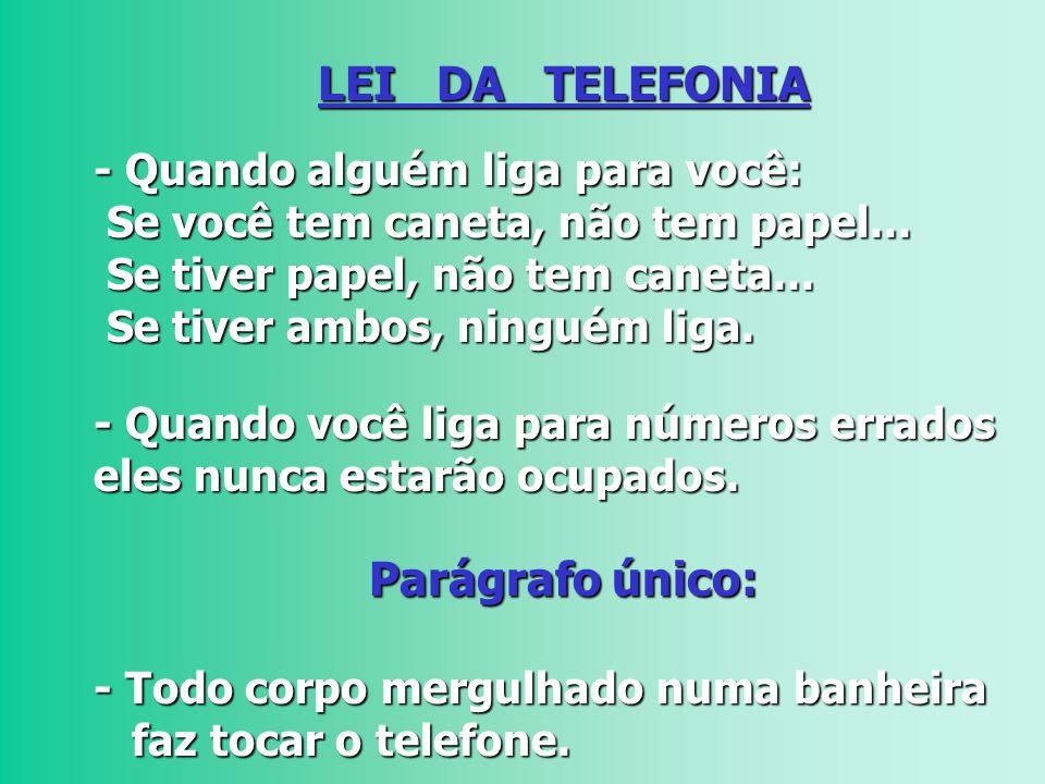 LEI DA TELEFONIA - Quando alguém liga para você: Se você tem caneta, não tem papel...