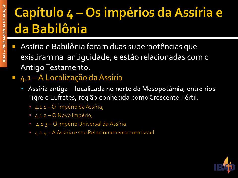IBAD – PINDAMONHANGABA/SP  Assíria e Babilônia foram duas superpotências que existiram na antiguidade, e estão relacionadas com o Antigo Testamento.