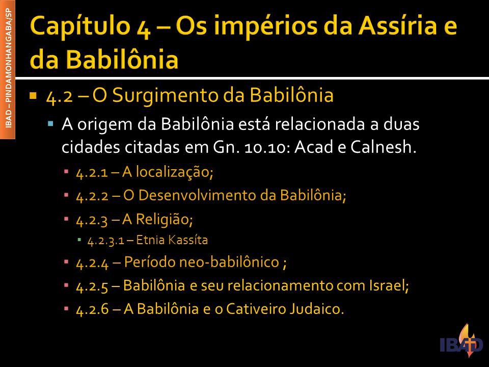 IBAD – PINDAMONHANGABA/SP  4.2 – O Surgimento da Babilônia  A origem da Babilônia está relacionada a duas cidades citadas em Gn.
