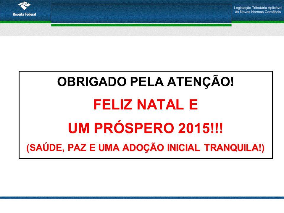 OBRIGADO PELA ATENÇÃO.FELIZ NATAL E UM PRÓSPERO 2015!!.