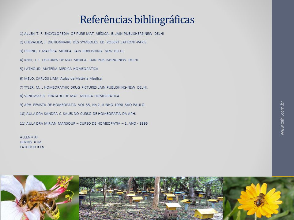 Referências bibliográficas 1) ALLEN, T. F. ENCYCLOPEDIA OF PURE MAT. MÉDICA. B. JAIN PUBLISHERS-NEW DELHI 2) CHEVALIER, J. DICTIONNAIRE DES SYMBOLES.