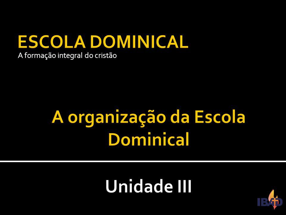 IBAD – PINDAMONHANGABA/SP  Estudaremos a organização da Escola Dominical.