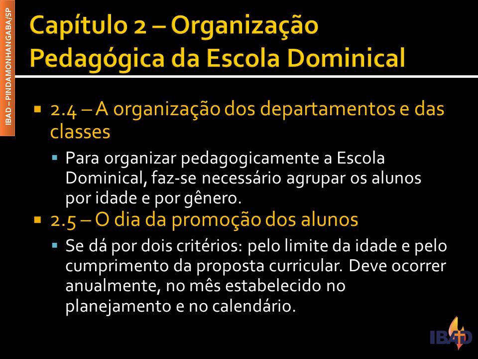 IBAD – PINDAMONHANGABA/SP  2.4 – A organização dos departamentos e das classes  Para organizar pedagogicamente a Escola Dominical, faz-se necessário
