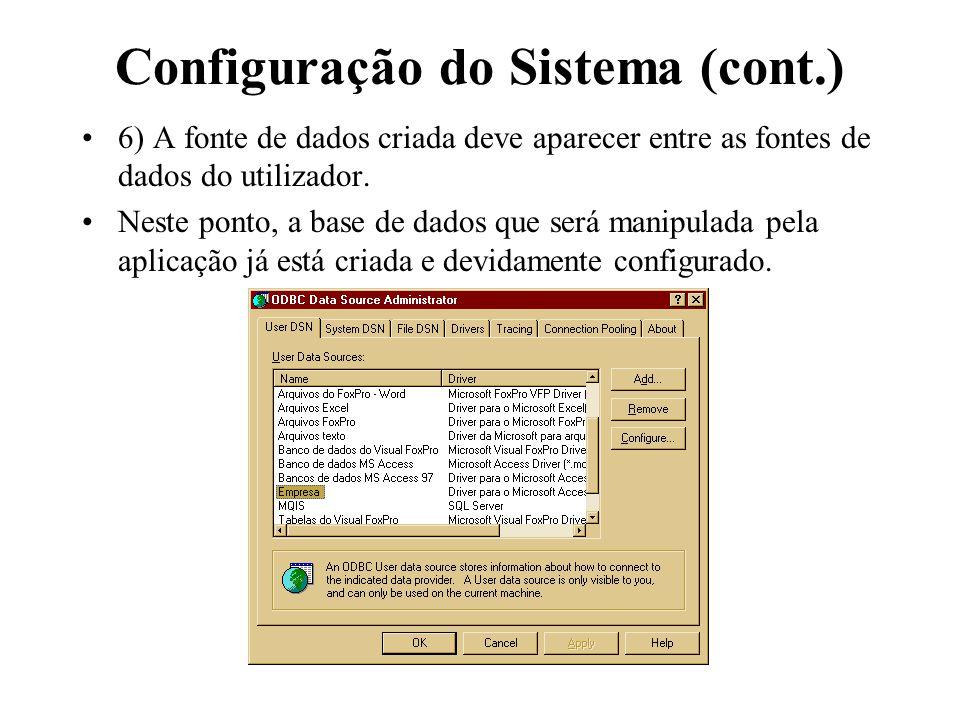 Configuração do Sistema (cont.) 6) A fonte de dados criada deve aparecer entre as fontes de dados do utilizador. Neste ponto, a base de dados que será