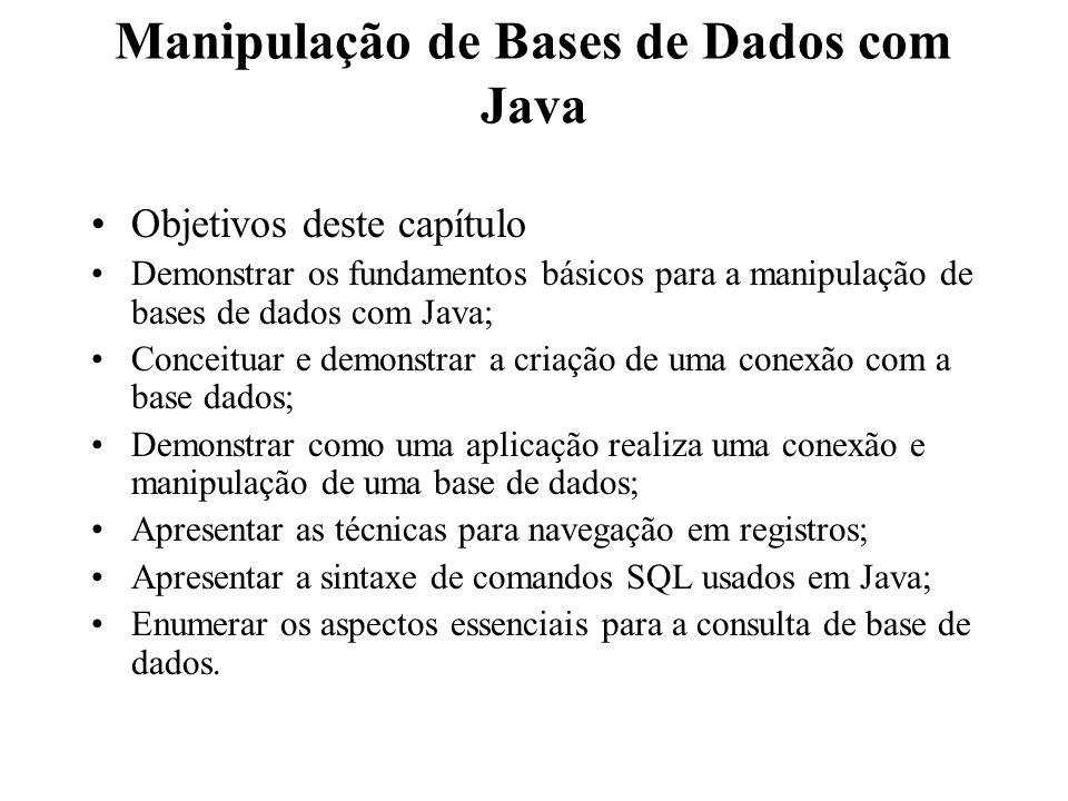 Manipulação de Bases de Dados com Java Objetivos deste capítulo Demonstrar os fundamentos básicos para a manipulação de bases de dados com Java; Conce