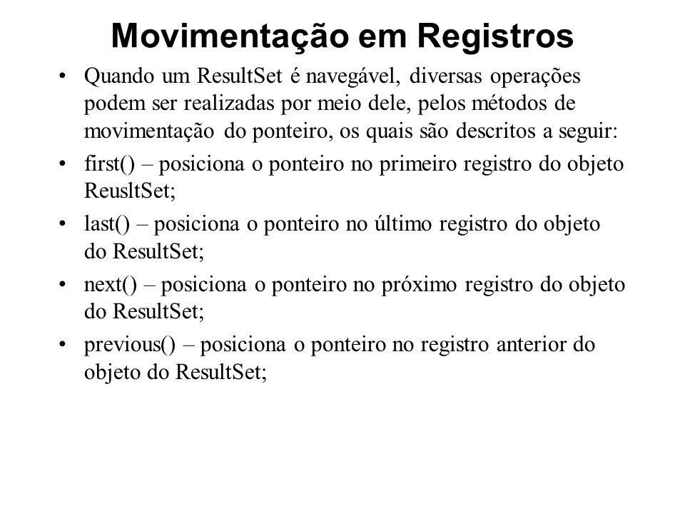 Movimentação em Registros Quando um ResultSet é navegável, diversas operações podem ser realizadas por meio dele, pelos métodos de movimentação do pon