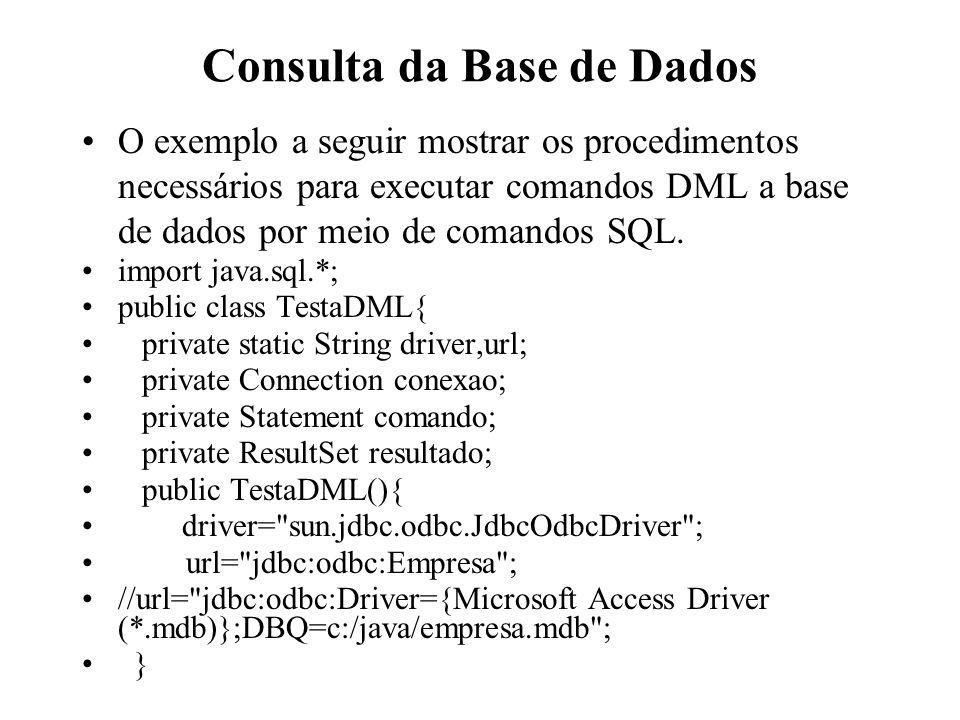 Consulta da Base de Dados O exemplo a seguir mostrar os procedimentos necessários para executar comandos DML a base de dados por meio de comandos SQL.