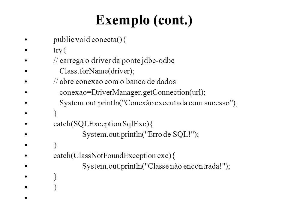 Exemplo (cont.) public void conecta(){ try{ // carrega o driver da ponte jdbc-odbc Class.forName(driver); // abre conexao com o banco de dados conexao