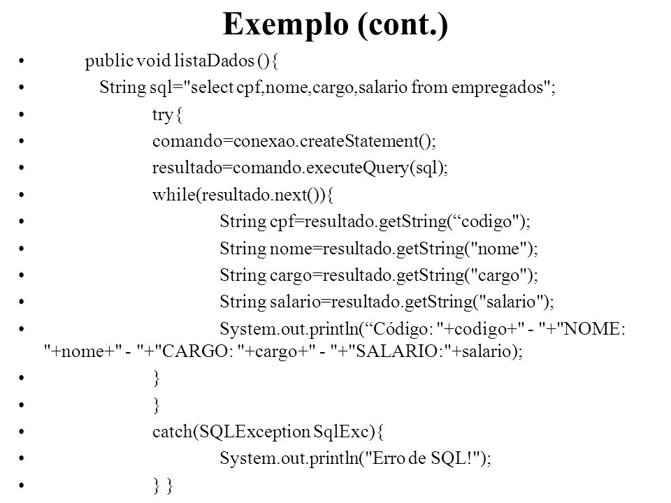 Exemplo (cont.) public void listaDados (){ String sql=