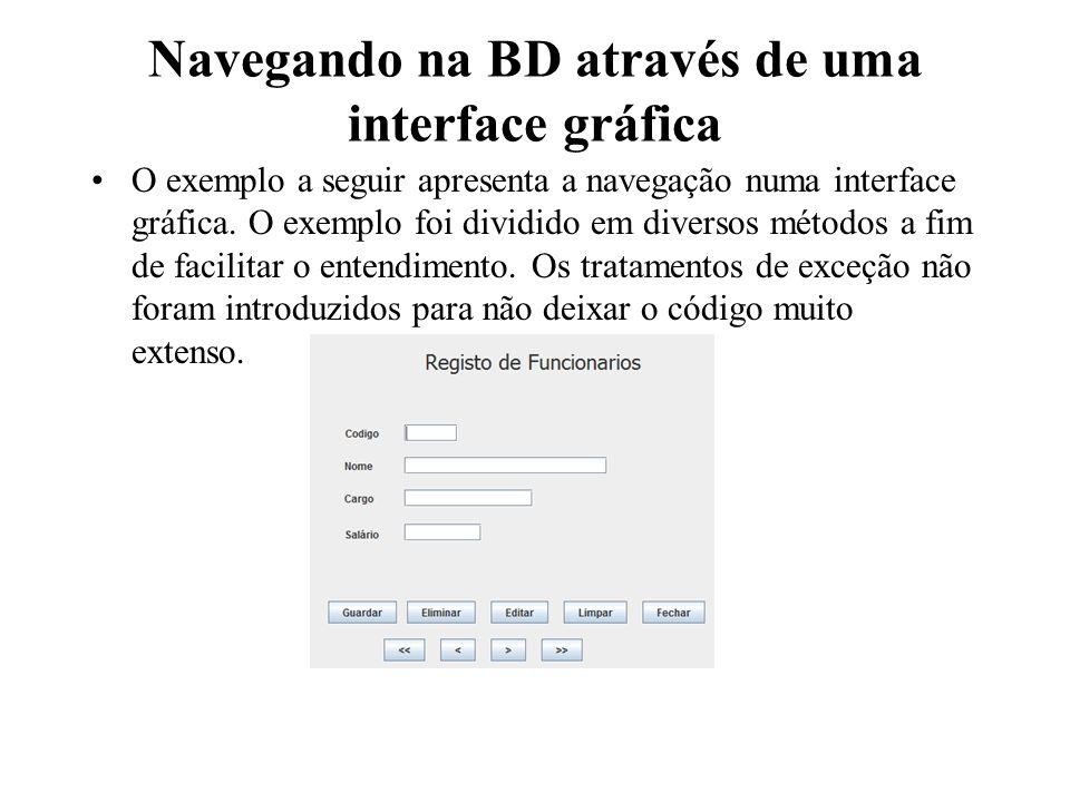 Navegando na BD através de uma interface gráfica O exemplo a seguir apresenta a navegação numa interface gráfica. O exemplo foi dividido em diversos m