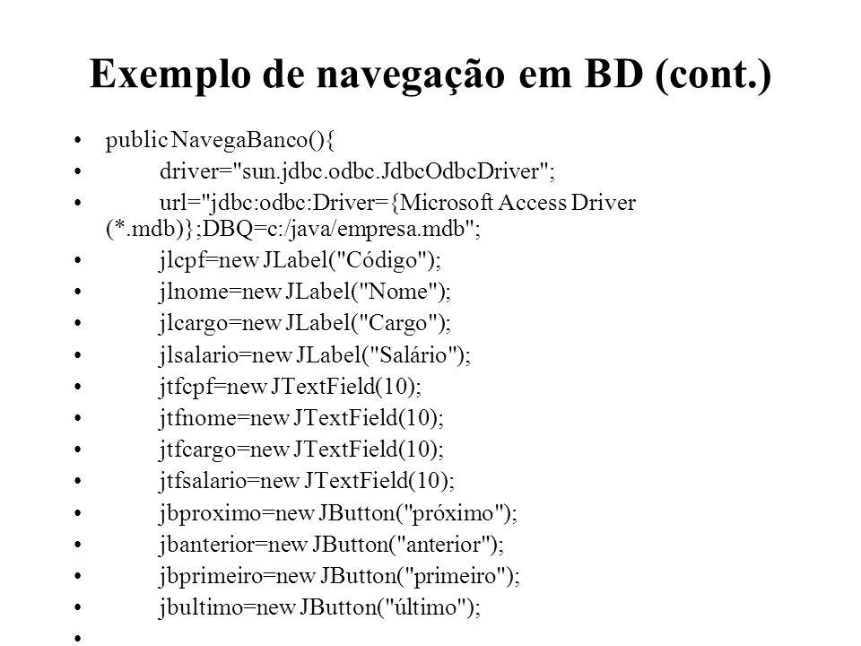 Exemplo de navegação em BD (cont.) public NavegaBanco(){ driver=