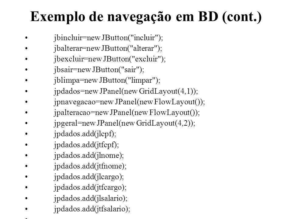 Exemplo de navegação em BD (cont.) jbincluir=new JButton(