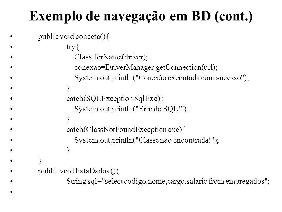 Exemplo de navegação em BD (cont.) public void conecta(){ try{ Class.forName(driver); conexao=DriverManager.getConnection(url); System.out.println(