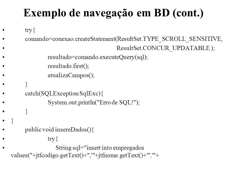 Exemplo de navegação em BD (cont.) try{ comando=conexao.createStatement(ResultSet.TYPE_SCROLL_SENSITIVE, ResultSet.CONCUR_UPDATABLE ); resultado=coman