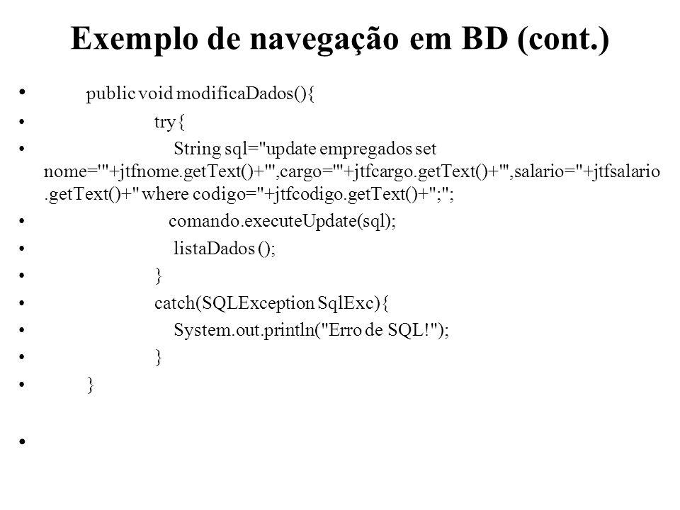 Exemplo de navegação em BD (cont.) public void modificaDados(){ try{ String sql=