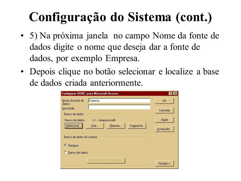 Configuração do Sistema (cont.) 5) Na próxima janela no campo Nome da fonte de dados digite o nome que deseja dar a fonte de dados, por exemplo Empres