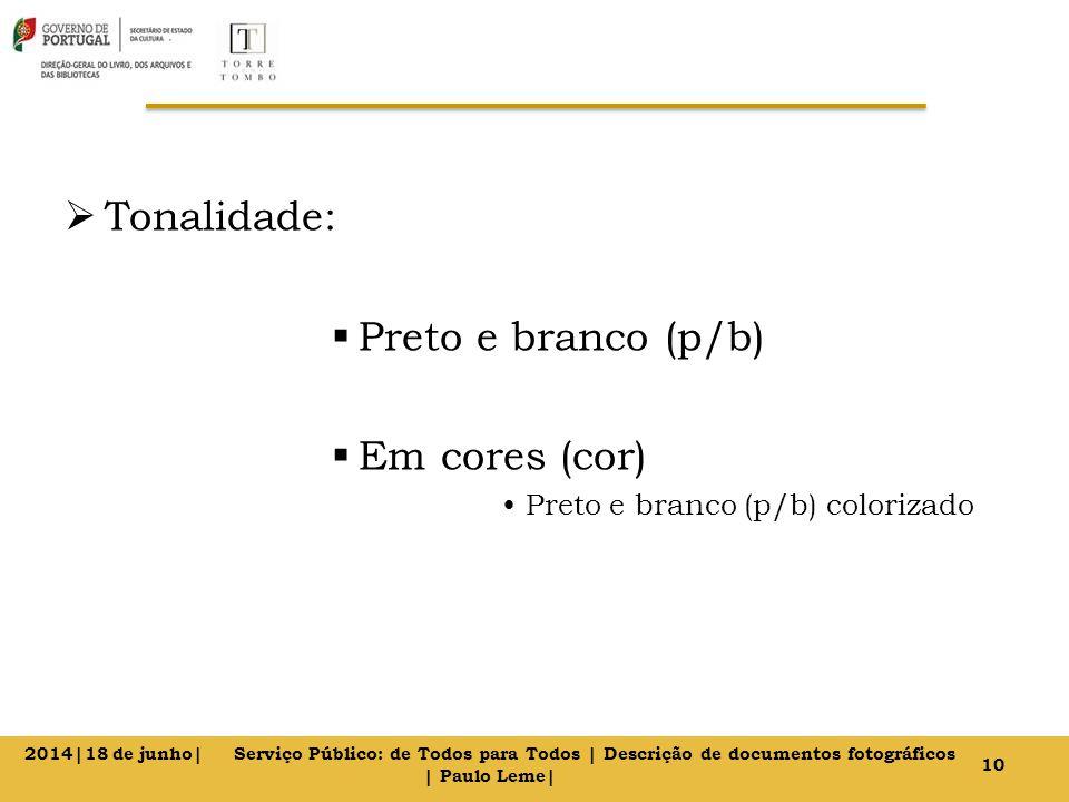  Tonalidade:  Preto e branco (p/b)  Em cores (cor) Preto e branco (p/b) colorizado 10 2014|18 de junho| Serviço Público: de Todos para Todos | Descrição de documentos fotográficos | Paulo Leme|