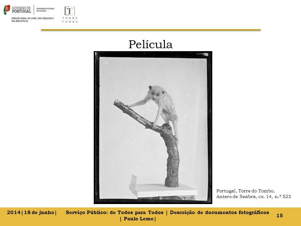 Película 15 2014|18 de junho| Serviço Público: de Todos para Todos | Descrição de documentos fotográficos | Paulo Leme| Portugal, Torre do Tombo, Antero de Seabra, cx.