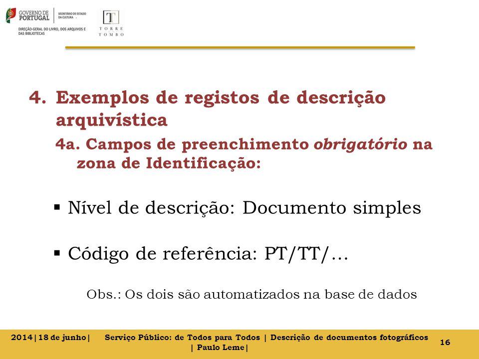 4.Exemplos de registos de descrição arquivística 4a. Campos de preenchimento obrigatório na zona de Identificação:  Nível de descrição: Documento sim