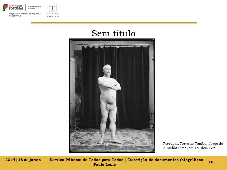 Sem título 18 2014|18 de junho| Serviço Público: de Todos para Todos | Descrição de documentos fotográficos | Paulo Leme| Portugal, Torre do Tombo, Jo