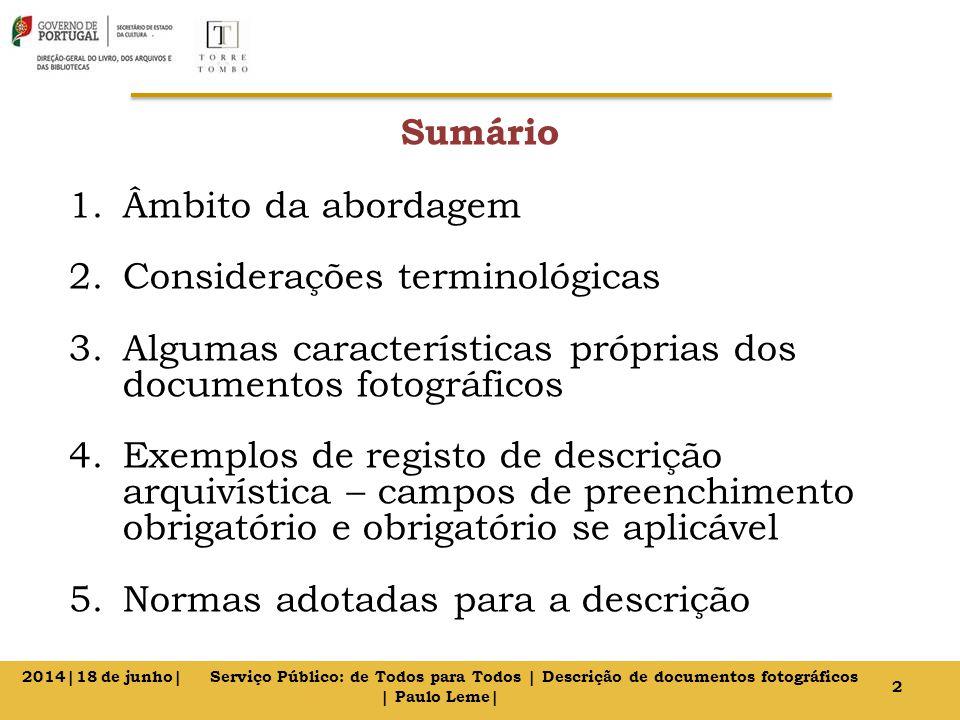 Sumário 1.Âmbito da abordagem 2.Considerações terminológicas 3.Algumas características próprias dos documentos fotográficos 4.Exemplos de registo de d
