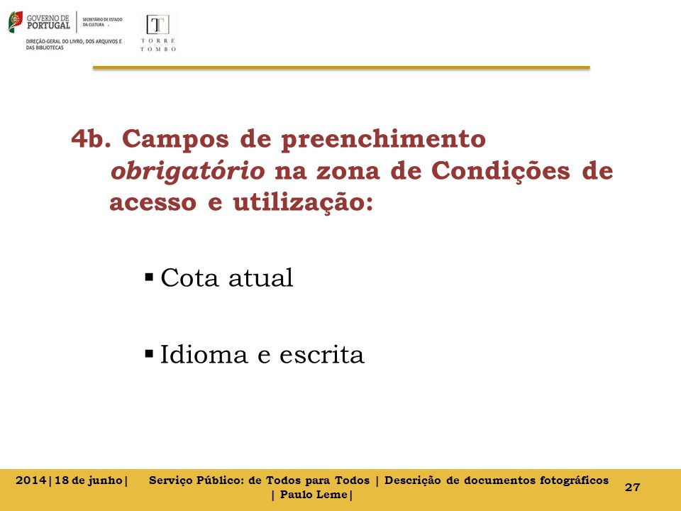 4b. Campos de preenchimento obrigatório na zona de Condições de acesso e utilização:  Cota atual  Idioma e escrita 27 2014|18 de junho| Serviço Públ