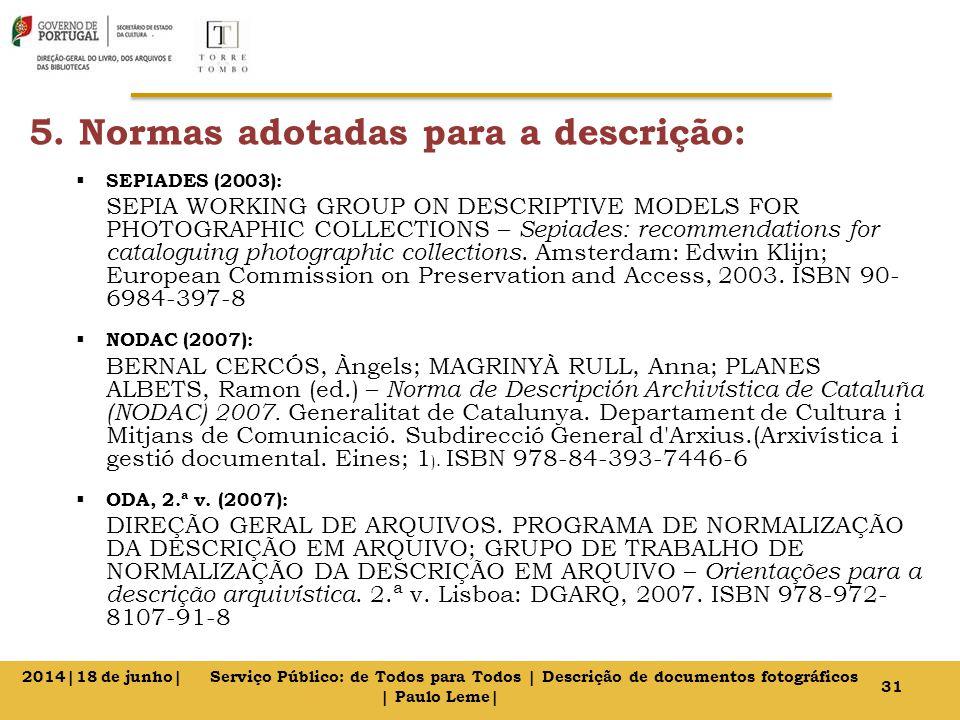 5. Normas adotadas para a descrição:  SEPIADES (2003): SEPIA WORKING GROUP ON DESCRIPTIVE MODELS FOR PHOTOGRAPHIC COLLECTIONS – Sepiades: recommendat