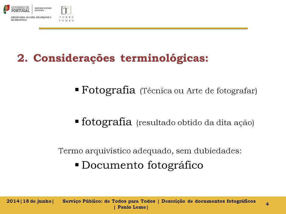 2.Considerações terminológicas:  Fotografia (Técnica ou Arte de fotografar)  fotografia (resultado obtido da dita ação) Termo arquivístico adequado,