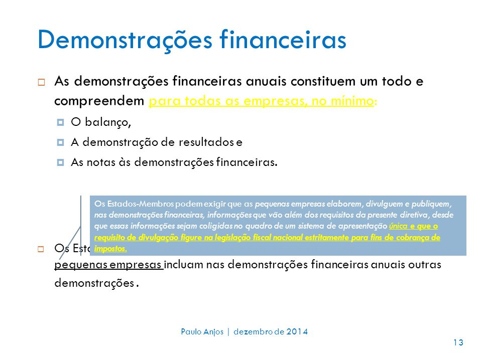 Demonstrações financeiras  As demonstrações financeiras anuais constituem um todo e compreendem para todas as empresas, no mínimo:  O balanço,  A demonstração de resultados e  As notas às demonstrações financeiras.