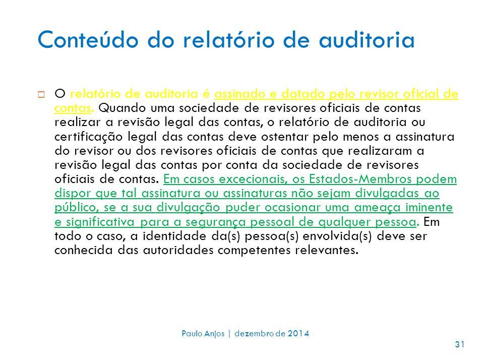 Conteúdo do relatório de auditoria  O relatório de auditoria é assinado e datado pelo revisor oficial de contas.