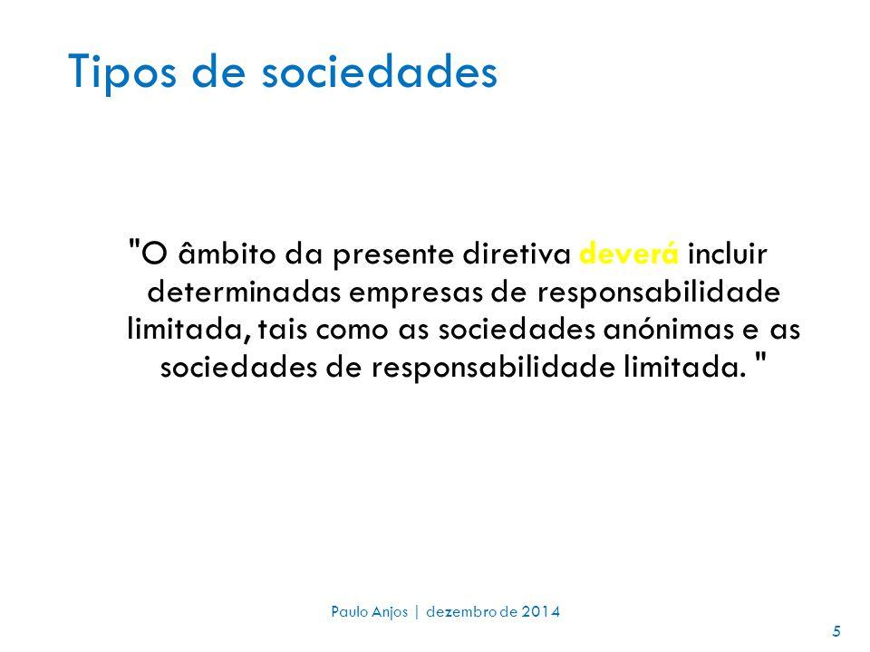 Tipos de sociedades O âmbito da presente diretiva deverá incluir determinadas empresas de responsabilidade limitada, tais como as sociedades anónimas e as sociedades de responsabilidade limitada.