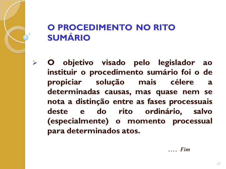 O PROCEDIMENTO NO RITO SUMÁRIO  O objetivo visado pelo legislador ao instituir o procedimento sumário foi o de propiciar solução mais célere a determ
