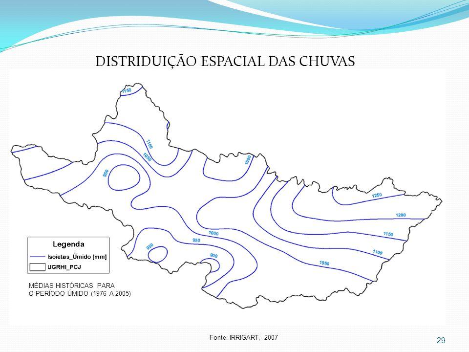 29 Fonte: IRRIGART, 2007 DISTRIDUIÇÃO ESPACIAL DAS CHUVAS MÉDIAS HISTÓRICAS PARA O PERÍODO ÚMIDO (1976 A 2005)