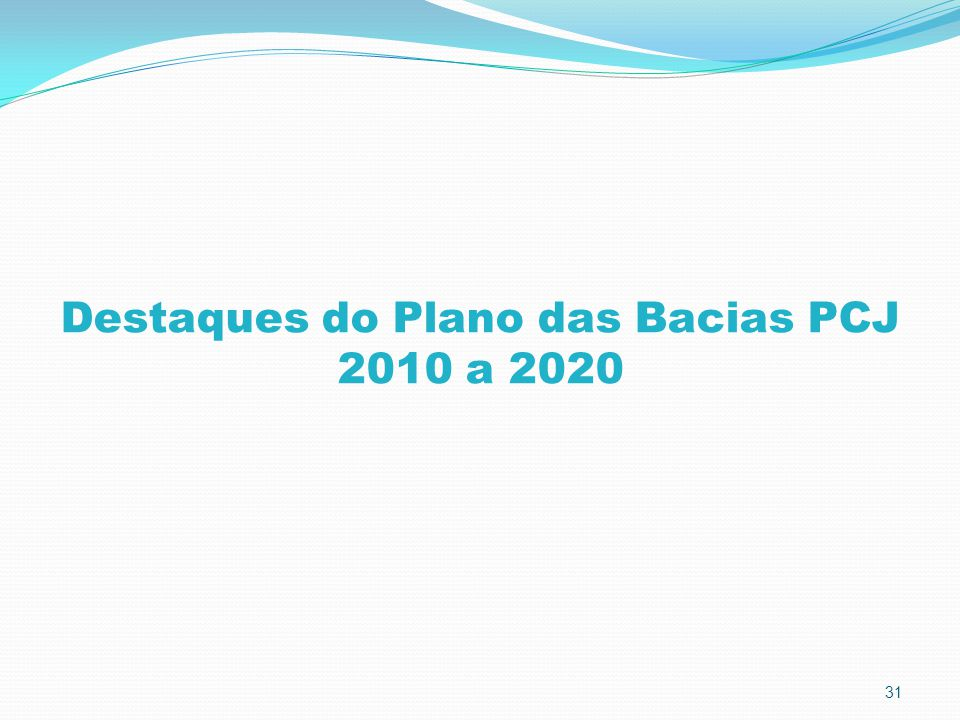 31 Destaques do Plano das Bacias PCJ 2010 a 2020