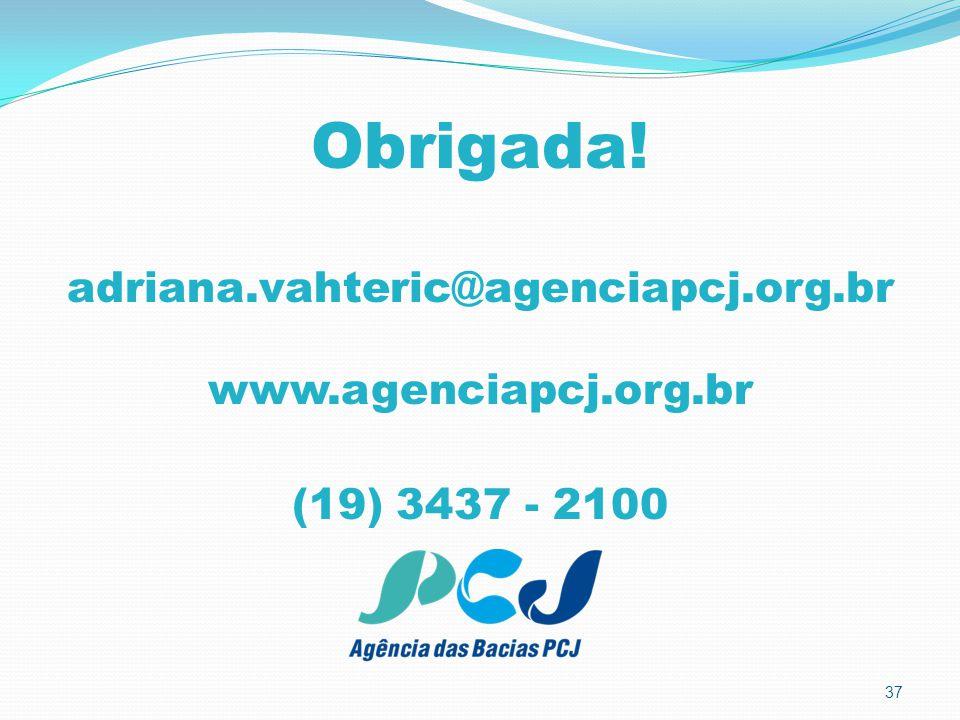 Obrigada! adriana.vahteric@agenciapcj.org.br www.agenciapcj.org.br (19) 3437 - 2100 37