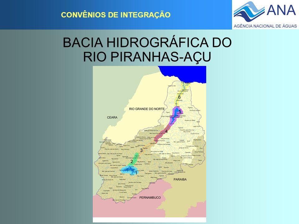 BACIA HIDROGRÁFICA DO RIO PIRANHAS-AÇU CONVÊNIOS DE INTEGRAÇÃO CONVÊNIO DE INTEGRAÇÃO Celebração: 17 de fevereiro de 2004 Validade: 17 de fevereiro de 2009 ( 5 anos) Signatários:PB, RN, DNOCS e ANA