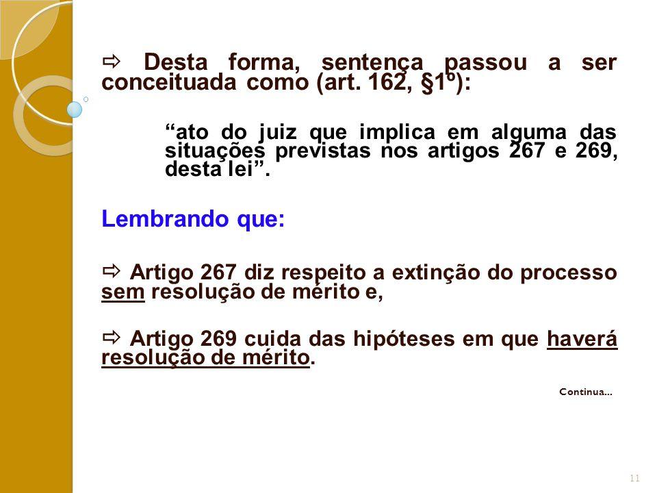 """ Desta forma, sentença passou a ser conceituada como (art. 162, §1º): """"ato do juiz que implica em alguma das situações previstas nos artigos 267 e 26"""