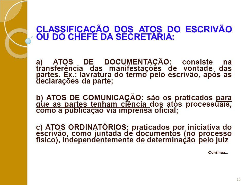 CLASSIFICAÇÃO DOS ATOS DO ESCRIVÃO OU DO CHEFE DA SECRETARIA: a) ATOS DE DOCUMENTAÇÃO: consiste na transferência das manifestações de vontade das part