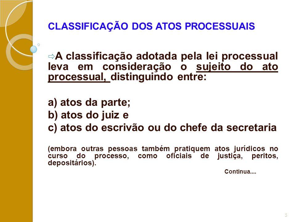 CLASSIFICAÇÃO DOS ATOS PROCESSUAIS  A classificação adotada pela lei processual leva em consideração o sujeito do ato processual, distinguindo entre: