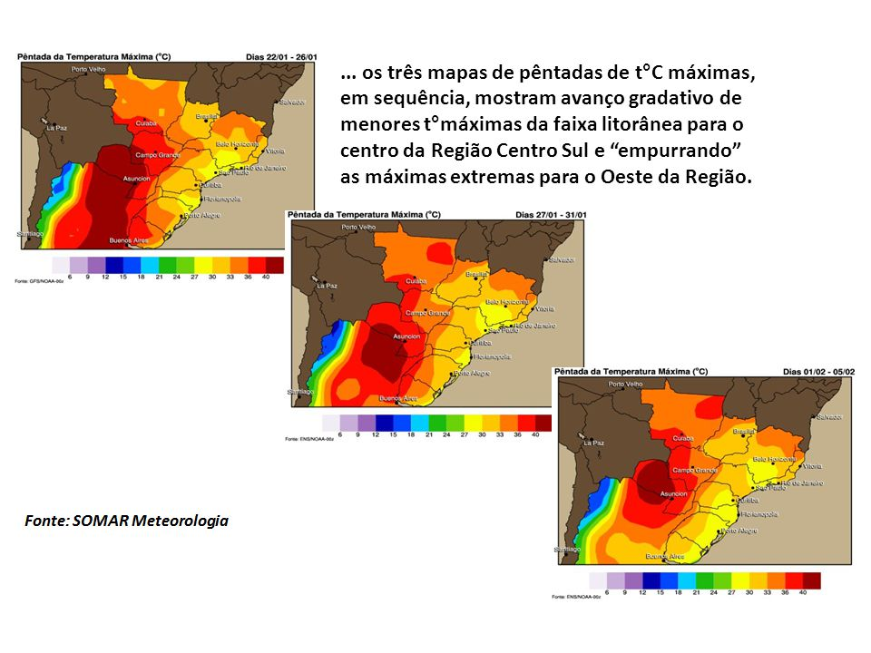... os três mapas de pêntadas de t°C máximas, em sequência, mostram avanço gradativo de menores t°máximas da faixa litorânea para o centro da Região C
