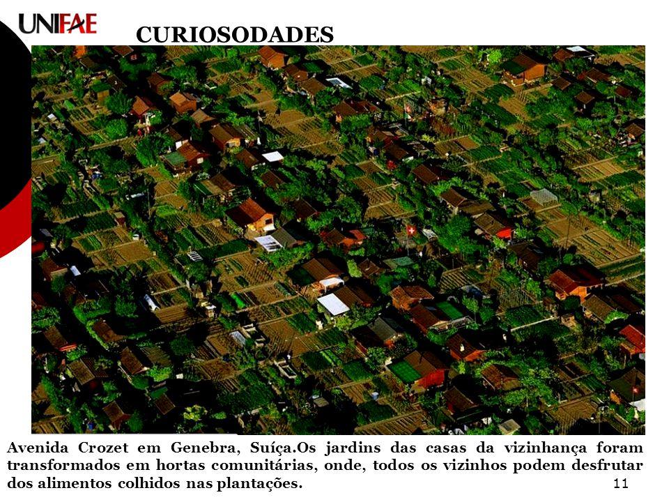 11 CURIOSODADES Avenida Crozet em Genebra, Suíça.Os jardins das casas da vizinhança foram transformados em hortas comunitárias, onde, todos os vizinhos podem desfrutar dos alimentos colhidos nas plantações.