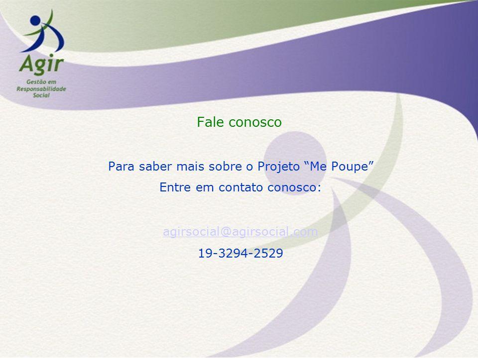 Fale conosco Para saber mais sobre o Projeto Me Poupe Entre em contato conosco: agirsocial@agirsocial.com 19-3294-2529