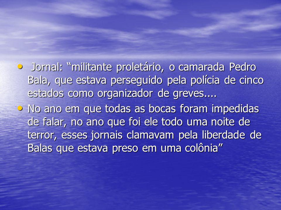 """Jornal: """"militante proletário, o camarada Pedro Bala, que estava perseguido pela polícia de cinco estados como organizador de greves.... Jornal: """"mili"""