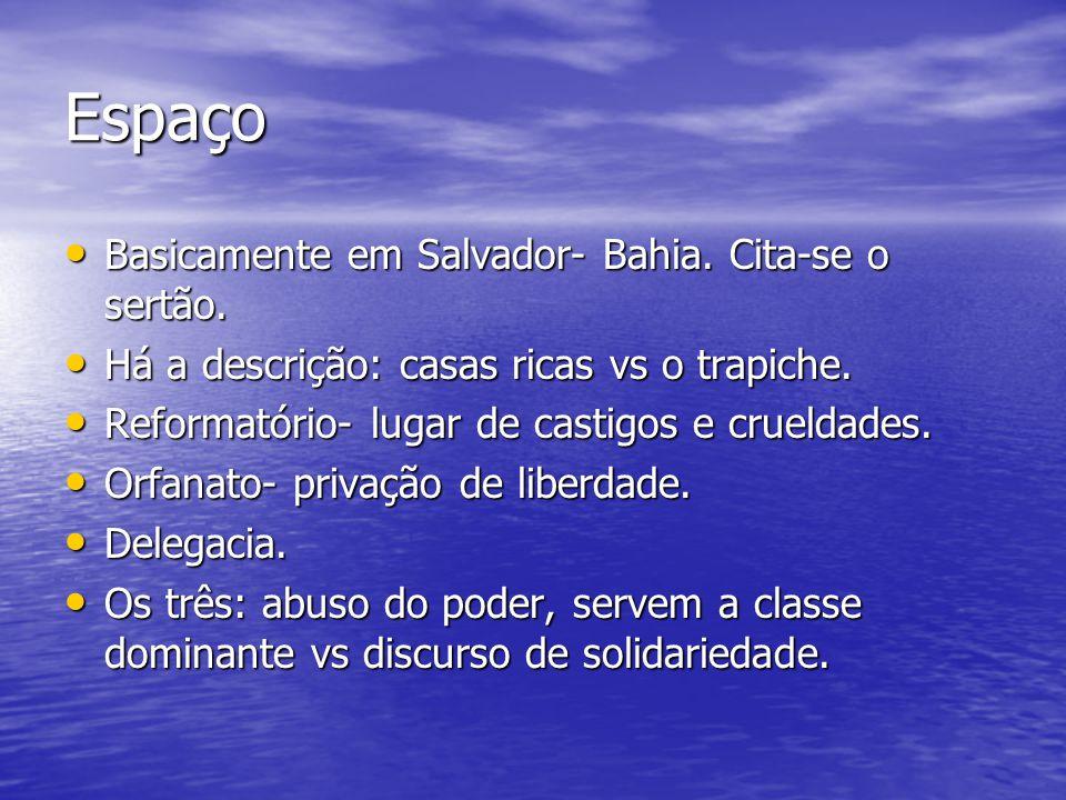 Espaço Basicamente em Salvador- Bahia. Cita-se o sertão. Basicamente em Salvador- Bahia. Cita-se o sertão. Há a descrição: casas ricas vs o trapiche.