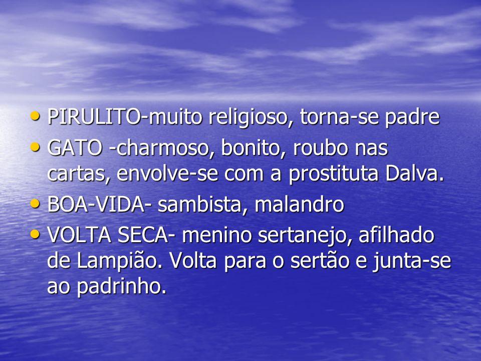 PIRULITO-muito religioso, torna-se padre PIRULITO-muito religioso, torna-se padre GATO -charmoso, bonito, roubo nas cartas, envolve-se com a prostitut