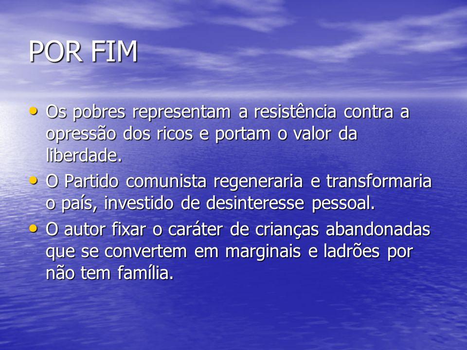 POR FIM Os pobres representam a resistência contra a opressão dos ricos e portam o valor da liberdade. Os pobres representam a resistência contra a op