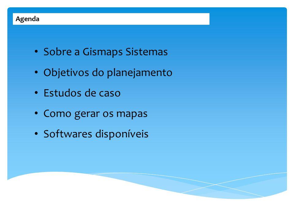 Agenda Sobre a Gismaps Sistemas Objetivos do planejamento Estudos de caso Como gerar os mapas Softwares disponíveis