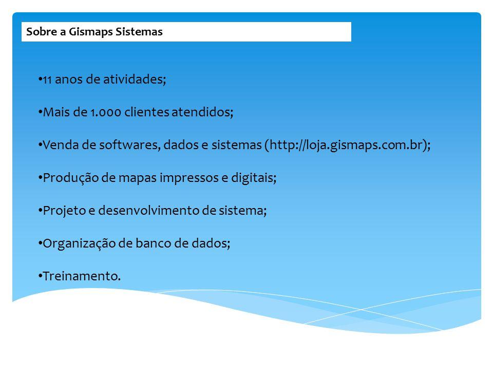 11 anos de atividades; Mais de 1.000 clientes atendidos; Venda de softwares, dados e sistemas (http://loja.gismaps.com.br); Produção de mapas impresso